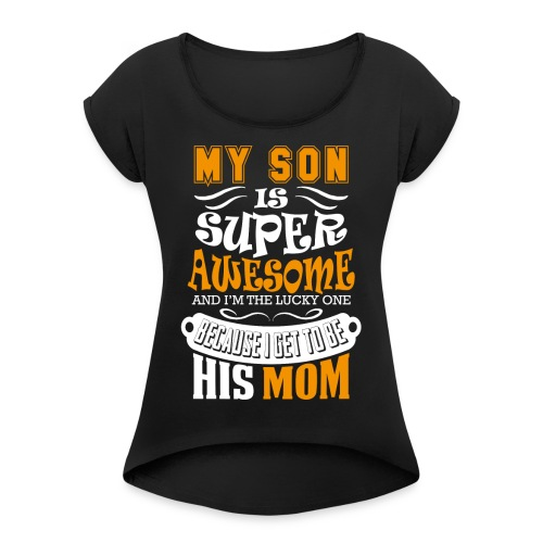 My Son Is Super Awesome His Mom - Women's T-Shirt with rolled up sleeves