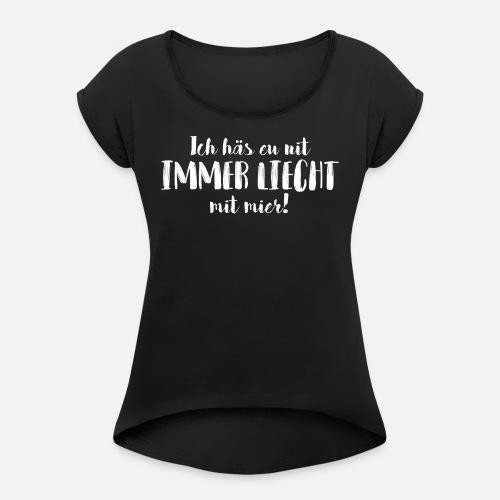 ICH HÄS EU NIT IMMER LIECHT MIT MIER! - Frauen T-Shirt mit gerollten Ärmeln