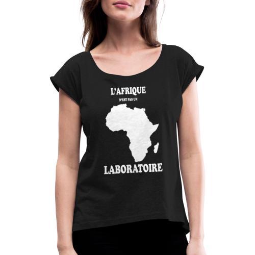 L' Afrique n'est pas un Laboratoire - T-shirt à manches retroussées Femme