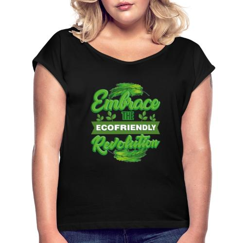 Embrace Eco Friendly Revolution - Women's T-Shirt with rolled up sleeves