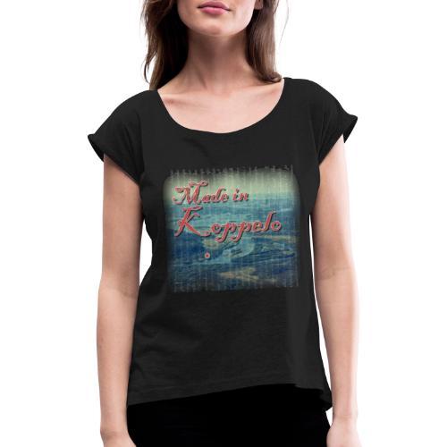 Made in Koppelo lippis - Naisten T-paita, jossa rullatut hihat