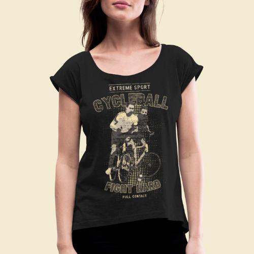 Radball | Fight Hard - Frauen T-Shirt mit gerollten Ärmeln
