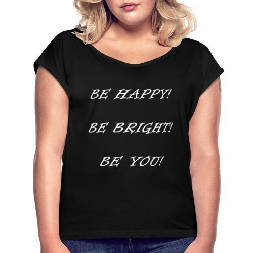 Be happy be bright be you - Frauen T-Shirt mit gerollten Ärmeln