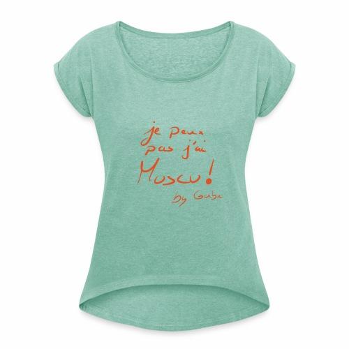 je peux pas j'ai muscu - T-shirt à manches retroussées Femme