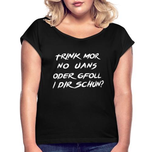 trink mor no uans... - Frauen T-Shirt mit gerollten Ärmeln