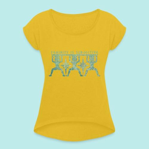 La feminidad es subjetiva - Camiseta con manga enrollada mujer