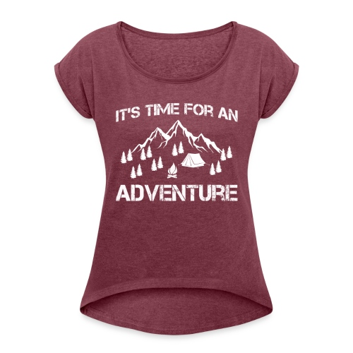 It's time for an adventure - Women's T-Shirt with rolled up sleeves