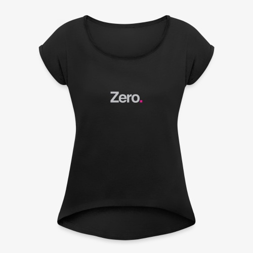 Zero. - Women's T-Shirt with rolled up sleeves