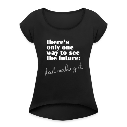 Make The Future Motivation Gifts - Frauen T-Shirt mit gerollten Ärmeln
