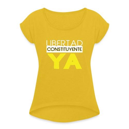 Libertad Consituyente ¡YA! - Camiseta con manga enrollada mujer