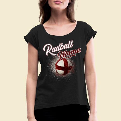 Radball Mama - Frauen T-Shirt mit gerollten Ärmeln
