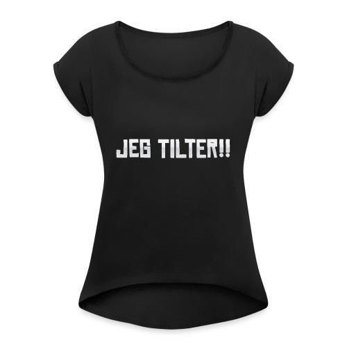 Jeg TILTER! - Dame T-shirt med rulleærmer