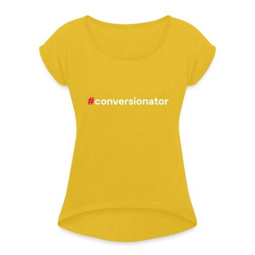 #Conversionator - Frauen T-Shirt mit gerollten Ärmeln