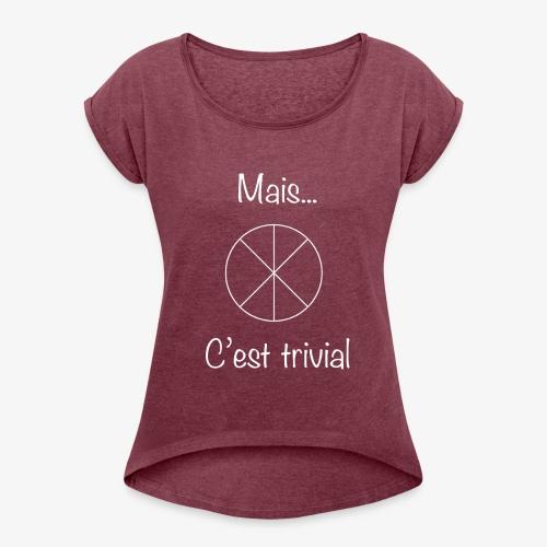 Mais...C'est trivial - Frauen T-Shirt mit gerollten Ärmeln