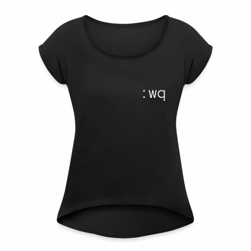 :wq - Speichern und VI beenden - Frauen T-Shirt mit gerollten Ärmeln