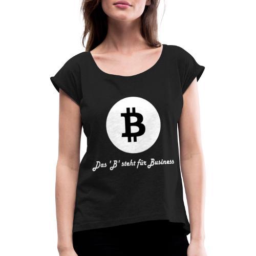 Das B steht fuer Business weiss - Frauen T-Shirt mit gerollten Ärmeln