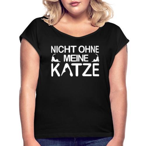nicht ohne meine Katzen - Frauen T-Shirt mit gerollten Ärmeln