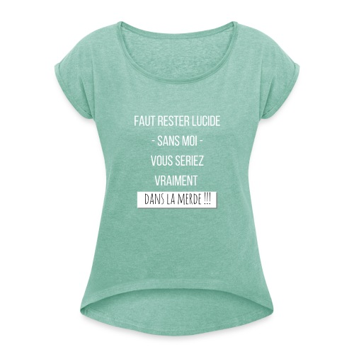 Je suis indispensable ! - T-shirt à manches retroussées Femme