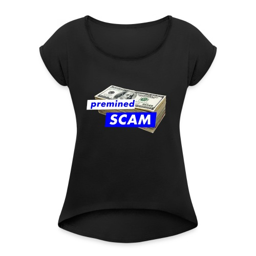premined SCAM - Women's T-Shirt with rolled up sleeves