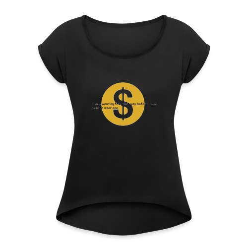 i got paid to wear this shirt - Women's T-Shirt with rolled up sleeves