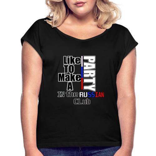 Party in a russian club! Russia- Putin - Frauen T-Shirt mit gerollten Ärmeln