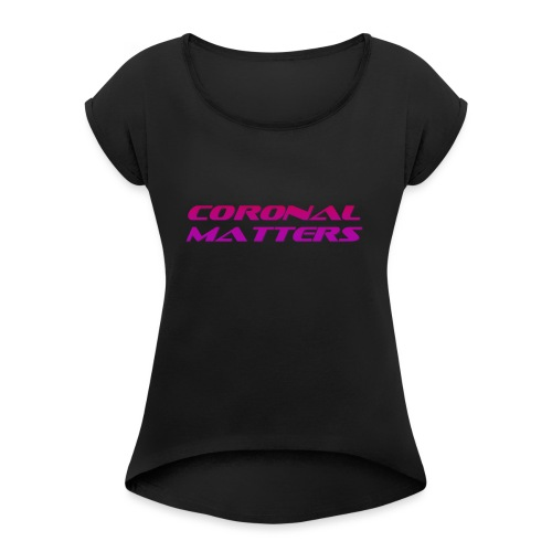 Coronal Matters logo and album art - Naisten T-paita, jossa rullatut hihat