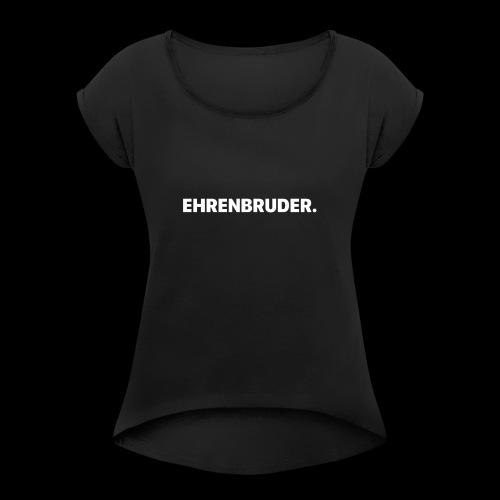 EHRENBRUDER-White - Frauen T-Shirt mit gerollten Ärmeln