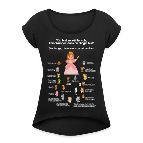 Singleshirt Du bist zu wählerisch.. - Frauen T-Shirt mit gerollten Ärmeln