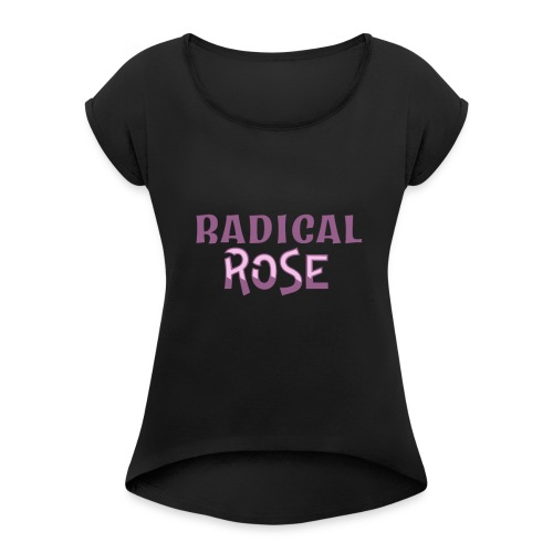 RADICAL rose logo - Women's T-Shirt with rolled up sleeves