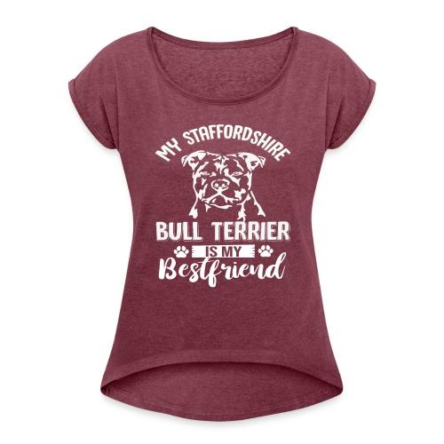 STAFFORSHIR- BULLTERRIER-BEST-FRIEND - Frauen T-Shirt mit gerollten Ärmeln