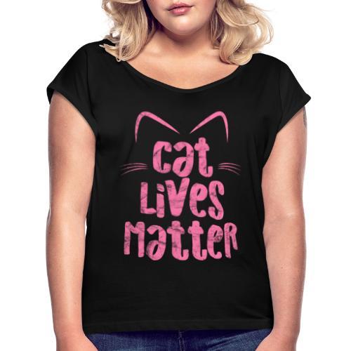 Cat Lives Matter Katzen sind auch wichtig - Frauen T-Shirt mit gerollten Ärmeln