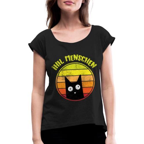 Ih, Menschen Lustiges Katzen Motiv - Frauen T-Shirt mit gerollten Ärmeln