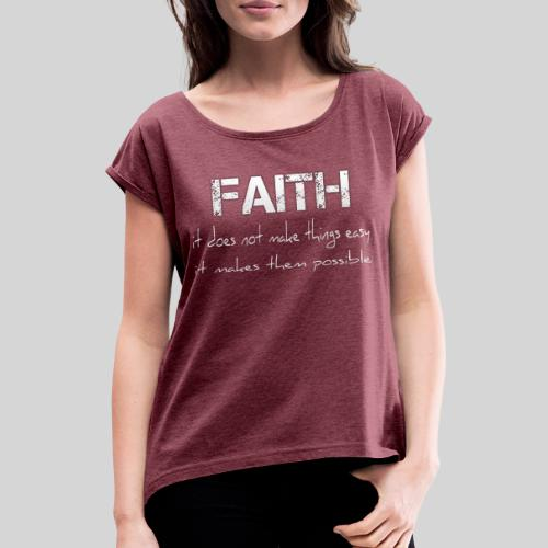 Faith it does not make things easy it makes them - Frauen T-Shirt mit gerollten Ärmeln