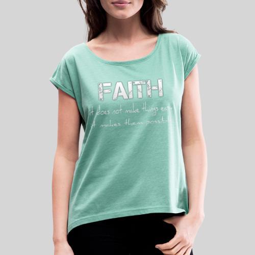 Faith it does not make things easy it makes them - Frauen T-Shirt mit gerollten Ärmeln