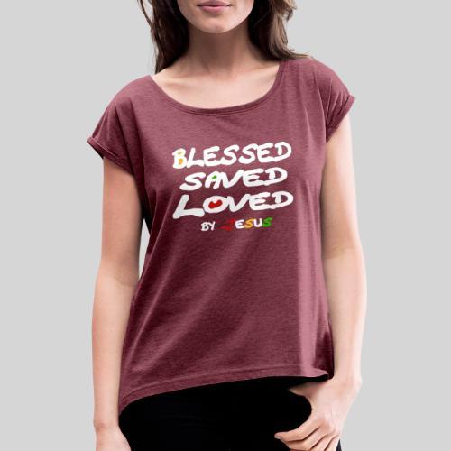 Blessed Saved Loved by Jesus - Frauen T-Shirt mit gerollten Ärmeln