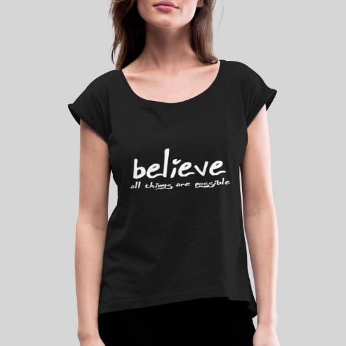 Believe all tings are possible Handwriting - Frauen T-Shirt mit gerollten Ärmeln