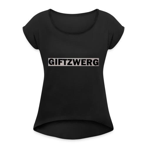 Giftzwergg - Frauen T-Shirt mit gerollten Ärmeln