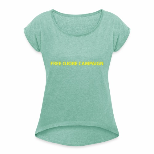 FREE OJORE CAMPAIGN yellow - Women's T-Shirt with rolled up sleeves