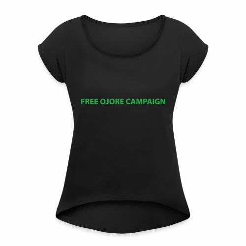 FREE OJORE CAMPAIGN green - Women's T-Shirt with rolled up sleeves