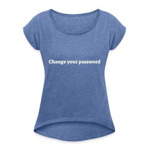Change your password - Dame T-shirt med rulleærmer