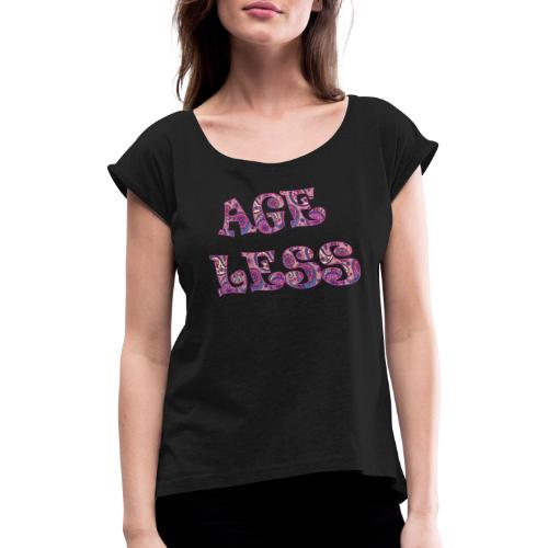 AGELESS - Women's T-Shirt with rolled up sleeves