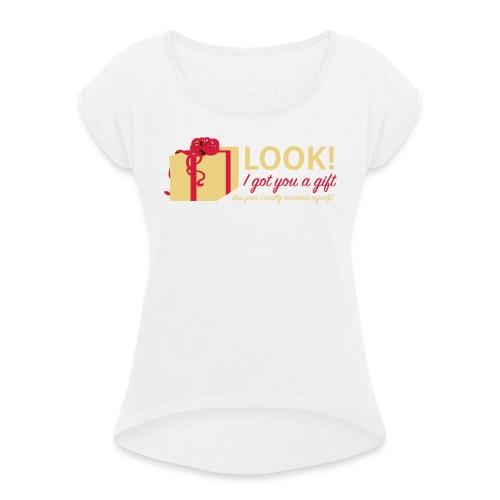 Täydellinen lahja - Naisten T-paita, jossa rullatut hihat