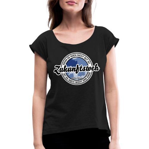 Zukunftsweh - Frauen T-Shirt mit gerollten Ärmeln