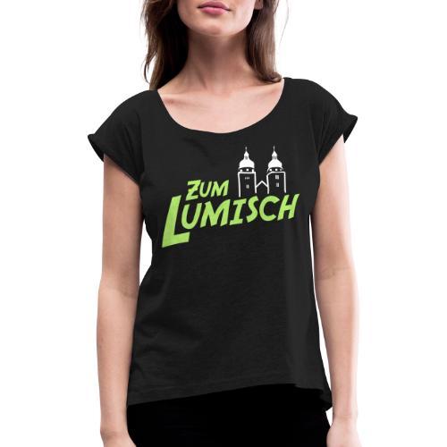 Zum Lumisch - Frauen T-Shirt mit gerollten Ärmeln