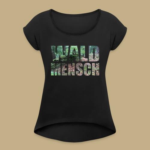Wald Mensch - Frauen T-Shirt mit gerollten Ärmeln
