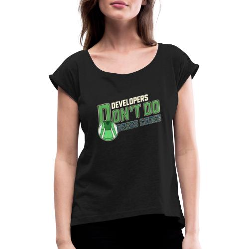 Developers don't do dress codes - Women's T-Shirt with rolled up sleeves