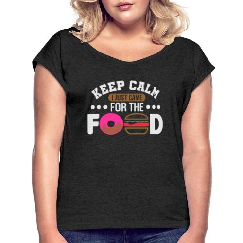 Keep Calm I just came for the Food - Frauen T-Shirt mit gerollten Ärmeln