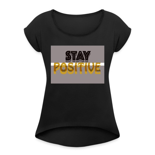 positive - Women's T-Shirt with rolled up sleeves