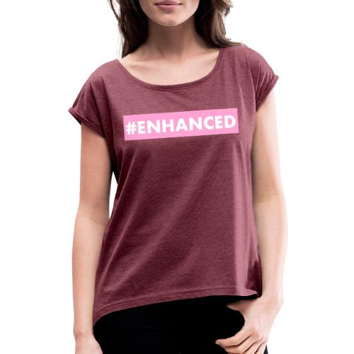ENHANCED BOX - Women's T-Shirt with rolled up sleeves