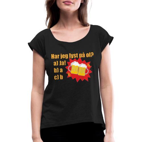 Øl - Morsom t-skjorte om øl - T-skjorte med rulleermer for kvinner